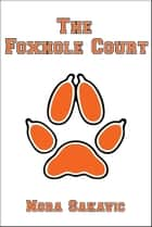 The Foxhole Court ebook by Nora Sakavic