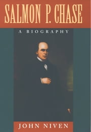 Salmon P. Chase - A Biography ebook by John Niven