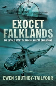 Exocet Falklands - The Untold Story of Special Forces Operations ebook by Ewen Southby-Tailyour