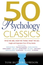 50 Psychology Classics - Who We Are, How We Think, What We Do: Insight and Inspiration from 50 Key Books ebook by Tom Butler-Bowdon