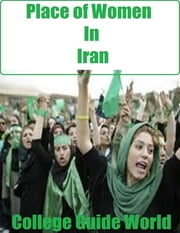 Place of Women In Iran ebook by College Guide World