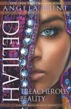 Delilah (A Dangerous Beauty Novel Book #3) - Treacherous Beauty ebook by Angela Hunt
