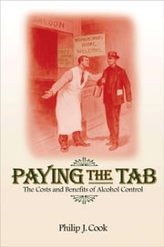 Paying the Tab - The Costs and Benefits of Alcohol Control ebook by Philip J. Cook