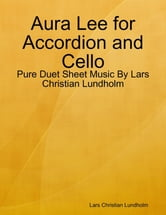 Aura Lee for Accordion and Cello - Pure Duet Sheet Music By Lars Christian Lundholm ebook by Lars Christian Lundholm