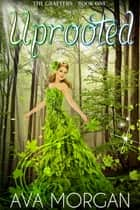 Uprooted (The Grafters, Book One) - A Young Adult Paranormal/Fantasy Romance ebook by Ava Morgan