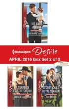 Harlequin Desire April 2016 - Box Set 2 of 2 - His Baby Agenda\A Surprise for the Sheikh\Secret Child, Royal Scandal ebook by Katherine Garbera, Sarah M. Anderson, Cat Schield