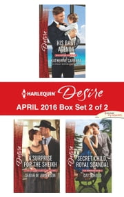Harlequin Desire April 2016 - Box Set 2 of 2 - His Baby Agenda\A Surprise for the Sheikh\Secret Child, Royal Scandal ebook by Katherine Garbera,Sarah M. Anderson,Cat Schield