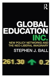 Global Education Inc. - New Policy Networks and the Neoliberal Imaginary ebook by Stephen J. Ball