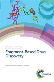 Fragment-Based Drug Discovery ebook by Steven Howard,Harren Jhoti,Chris Abell,Martin Drysdale,David Thurston,Daniel A Erlanson,Tony Giannetti,Isabelle Krimm,Michael Hann,Peter Kutchukian,Terry Hughes,Christina Spry,Iwan de Esch,Miles Congreve,Roderick Hubbard,Paul Bamborough