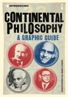 Introducing Continental Philosophy - A Graphic Guide ebook by Christopher Kul-Want, Piero