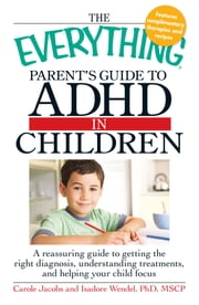 The Everything Parents' Guide to ADHD in Children ebook by Carole Jacobs,Isadore Wendel