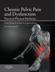 Chronic Pelvic Pain and Dysfunction - E-Book - Practical Physical Medicine ebook by Leon Chaitow, ND, DO (UK),...