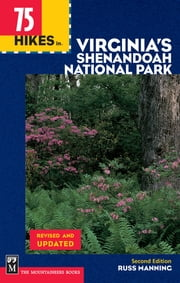 75 Hikes in Virginia Shenandoah National Park, 2nd Edition ebook by Russ Manning