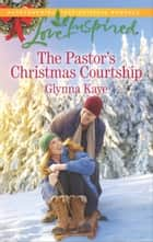 The Pastor's Christmas Courtship ebook by Glynna Kaye