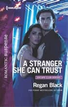 A Stranger She Can Trust ebook by Regan Black