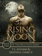 Rising Moon - Hells Gate, #2 ebook by Brenna Darcy, TJ Adams