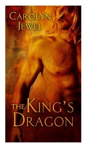 The King's Dragon - A HeroesandHeartbreakers.com Original ebook by Carolyn Jewel