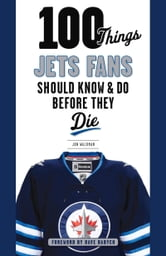 100 Things Jets Fans Should Know & Do Before They Die ebook by Jon Waldman,Dave Babych