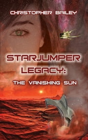 Starjumper Legacy - The Vanishing Sun ebook by Christopher Bailey