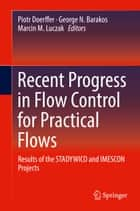 Recent Progress in Flow Control for Practical Flows - Results of the STADYWICO and IMESCON Projects ebook by Piotr Doerffer, George N. Barakos, Marcin M. Luczak