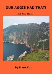 OUR AGGIE HAD THAT! - And Other Stories ebook by Frank Cox