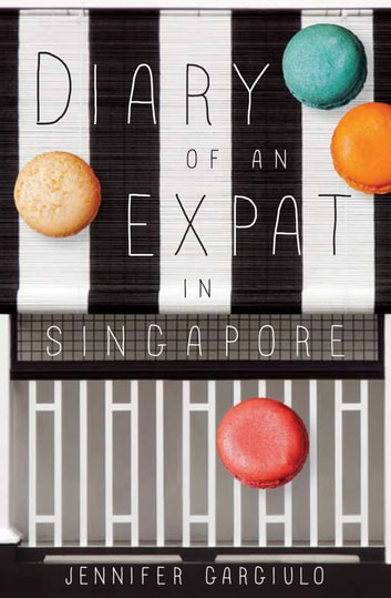 Diary of an Expat in Singapore ebook by Jennifer Gargiulo