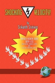 Shocking Velocity: Rapidly Achieve More With Less ebook by Srinivas, Srikanth