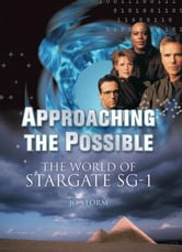 Approaching the Possible: The World of Stargate SG-1 ebook by Storm, Jo