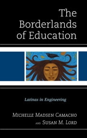 The Borderlands of Education - Latinas in Engineering ebook by Susan M. Lord,Michelle Madsen Camacho
