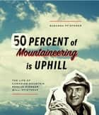 Fifty Percent of Mountaineering is Uphill ebook by Susanna Pfisterer