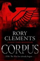 Corpus - A gripping spy thriller to rival Fatherland ebook by Rory Clements