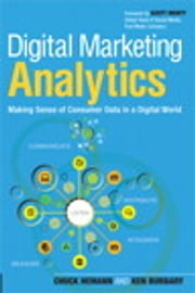 Digital Marketing Analytics - Making Sense of Consumer Data in a Digital World ebook by Chuck Hemann,Ken Burbary