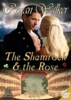 The Shamrock and the Rose ebook by Regan Walker
