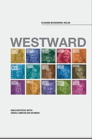 Westward - Encounters with Swiss American Women ebook by Leo Schelbert,Susann Bosshard-Kälin