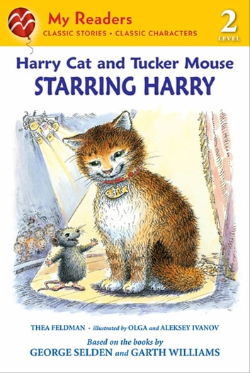 Harry Cat and Tucker Mouse: Starring Harry ebook by Thea Feldman,George Selden,Olga Ivanov,Aleksey Ivanov