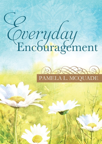 Everyday Encouragement ebook by Pamela L. McQuade