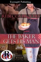 The Baker Gets His Man ekitaplar by Rebecca Brochu