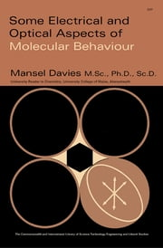 Some Electrical and Optical Aspects of Molecular Behaviour - The Commonwealth and International Library: Chemistry Division ebook by Mansel Davies,Robert Robinson,H. M. N. H. Irving,L. A. K. Staveley