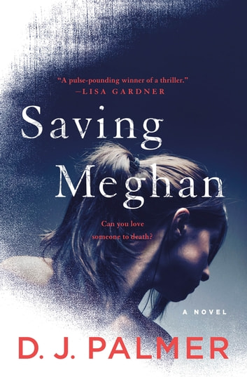 Saving Meghan - A Novel ebook by D.J. Palmer