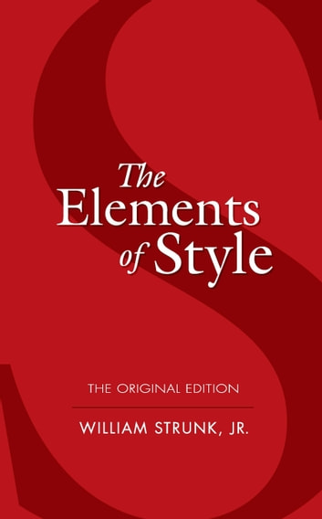 The Elements of Style - The Original Edition ebook by William Strunk Jr.