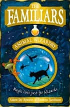 The Familiars: Animal Wizardry ebook by Adam Epstein, Andrew Jacobson