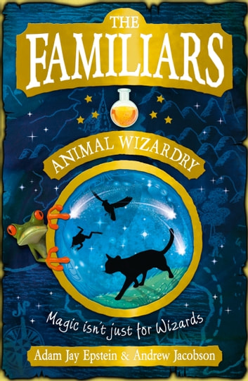 The Familiars: Animal Wizardry ebook by Adam Epstein,Andrew Jacobson