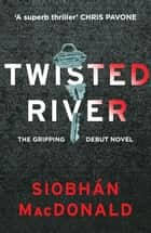 Twisted River: A gripping and unmissable psychological thriller ebook by Siobhan MacDonald