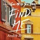 Find Me - A TOP TEN SUNDAY TIMES BESTSELLER audiobook by André Aciman