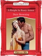 A Knight In Rusty Armor (Mills & Boon Vintage Desire) ebook by Dixie Browning