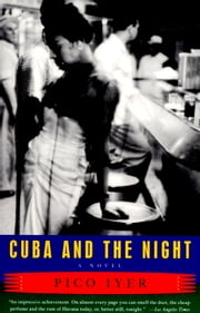 Cuba and the Night - A Novel ebook by Pico Iyer