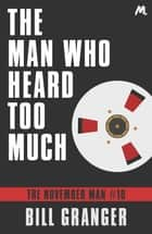The Man Who Heard Too Much - The November Man Book 10 ebook by Bill Granger
