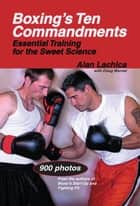Boxing's Ten Commandments: Essential Training for the Sweet Science ebook by Lachica, Alan
