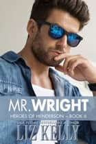 Mr. Wright - Heroes of Henderson ~ Book 6 ebook by Liz Kelly