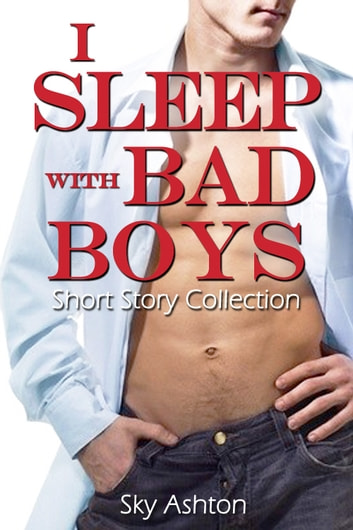 I Sleep with Bad Boys ebook by Sky Ashton